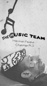 The Music Team: Herman Faustus Chatman Pt. 2