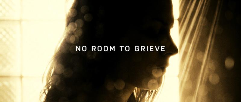 No Room to Grieve