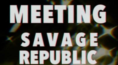 Meeting Savage Republic