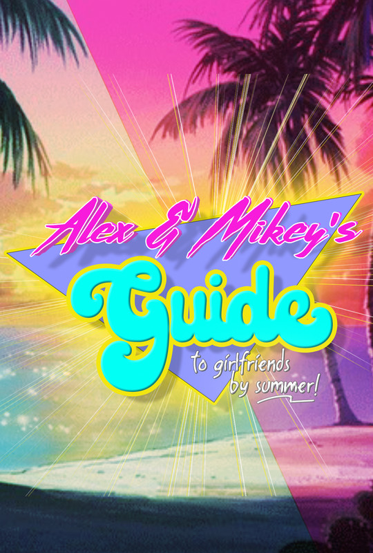 Alex and Mikey's Guide to Girlfriends by Summer