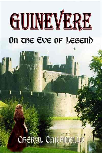 Guinevere: On the Eve of Legend by Cheryl Carpinello