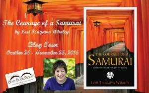 The Courage of a Samurai: Seven Sword-Sharp Principles for Success by Lori Tsugawa Whaley