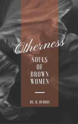 OTHERNESS: SOULS OF BROWN WOMEN