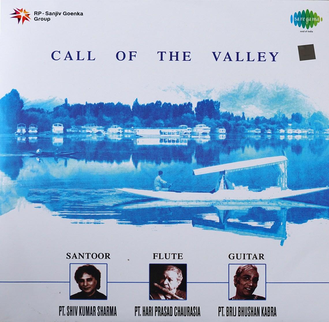 Call of the Valley is a popular music album with music of Kashmir featuring santoor maestro Shivkumar Sharma, flute maestro Hariprasad Chaurasia and guitar maestro Brij Bhushan Kabra