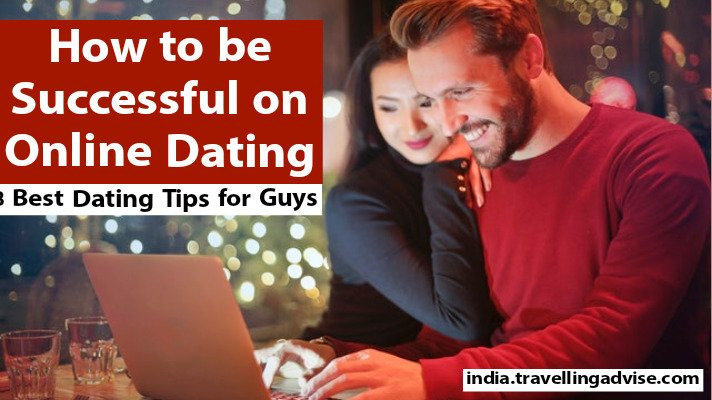 How to be Successful on Online Dating 2021 | 8 Best Dating Tips for Guys