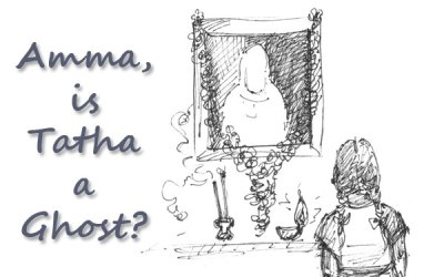 Amma, is Thatha a Ghost?