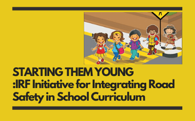 STARTING THEM YOUNG :IRF Initiative for Integrating Road Safety in School Curriculum