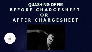 Quashing of fir before chargesheet or after chargesheet