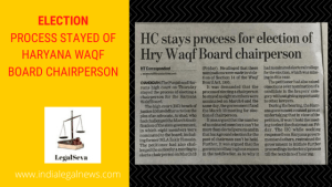 ELECTION PROCESS STAYED OF HARYANA WAQF BOARD CHAIRPERSON