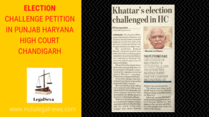 Election Challenge Petition in Punjab Haryana High Court Chandigarh