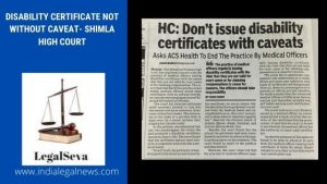 Disability Certificate not without Caveat- Shimla High Court