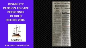 Disability Pension to CAPF Personnel retired before 2006.