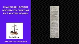 Chandigarh Dentist Booked for Cheating by a Kenyan Woman