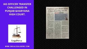 IAS Officer Transfer Challenged in Punjab &Haryana High Court
