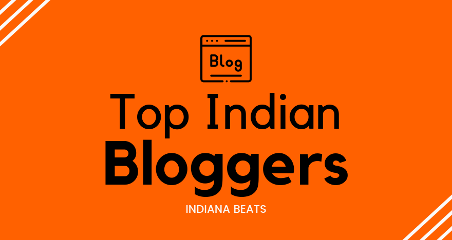 top indian bloggers, top bloggers of india, best indian blogs to read in different feilds