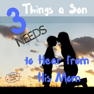 Three Things a Son Needs to Hear from His Mom