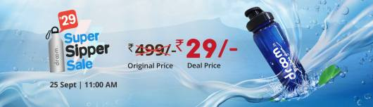 Droom Super Sipper Next Sale Date: Buy Sipper At Rs.29 | 22nd Aug 11 AM Onwards