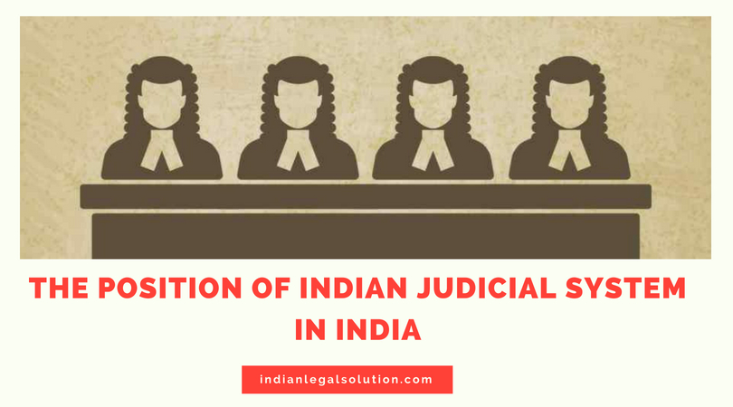 The position of Indian Judicial System in India