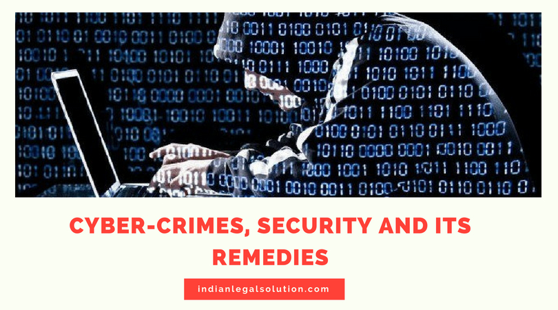 Cyber-crimes, security and its remedies