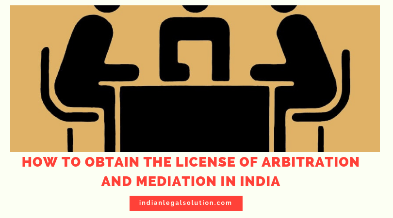 How to obtain the license of Arbitration and Mediation in India.