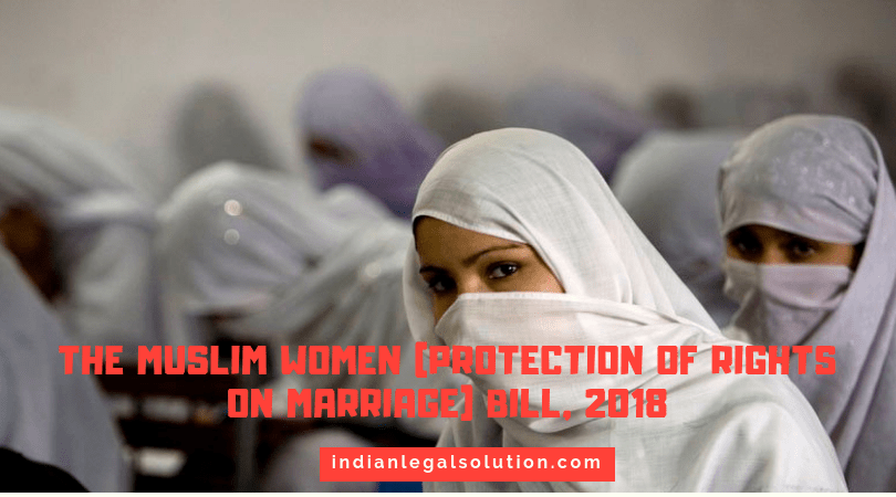 The Muslim Women (Protection of Rights on Marriage) Bill, 2018.