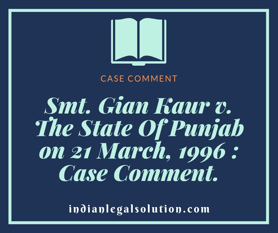 Smt. Gian Kaur v. The State Of Punjab on 21 March, 1996 : Case Comment.