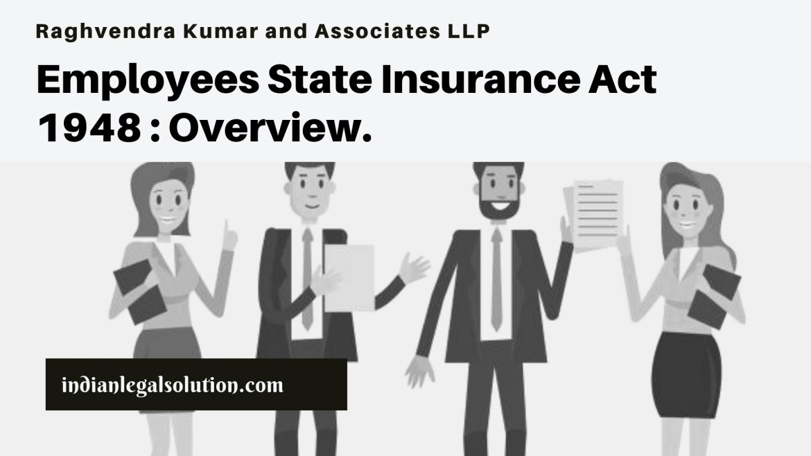 Employees State Insurance Act 1948 : Overview.