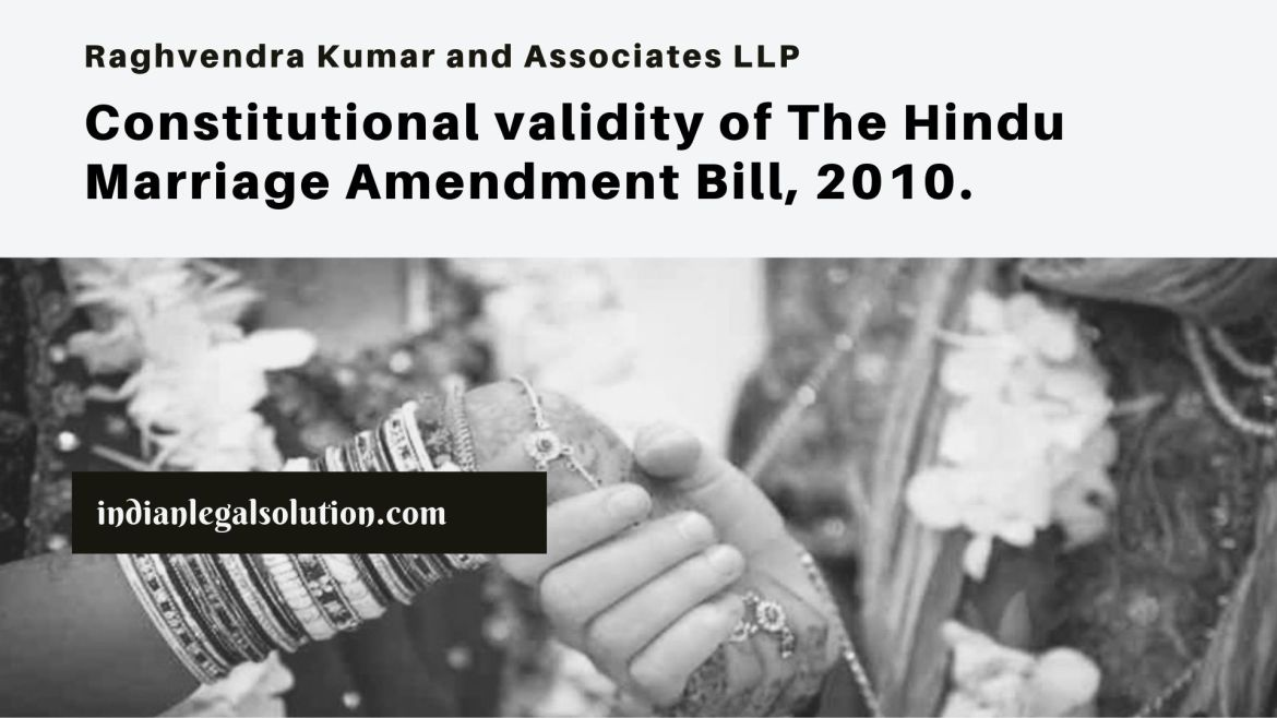 Constitutional validity of The Hindu Marriage Amendment Bill, 2010.