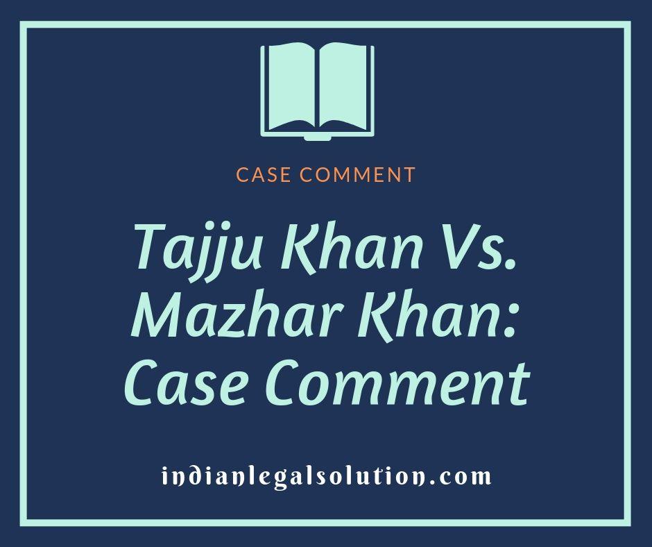 Tajju Khan Vs. Mazhar Khan: Case Comment.