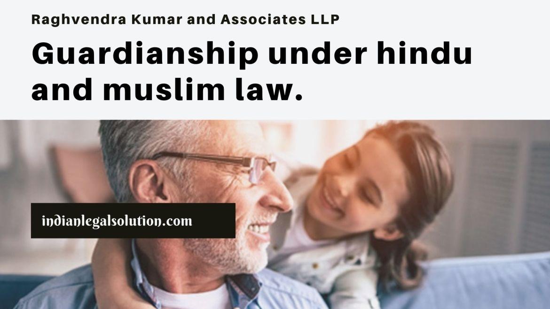 Guardianship under Hindu and Muslim law