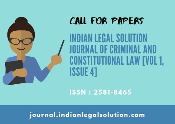 Cfp :Indian Legal Solution Journal of Criminal and Constitutional Law [Vol 1, Issue 4] ISSN : 2581-8465.