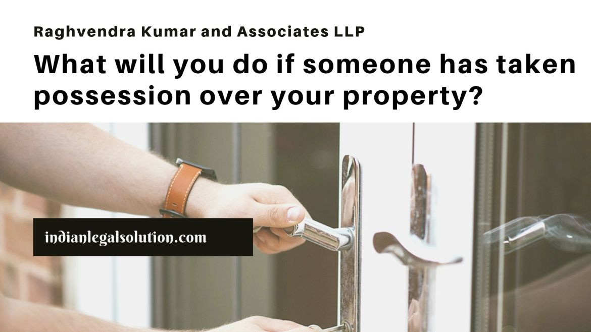 What will you do if someone has taken possession over your property?