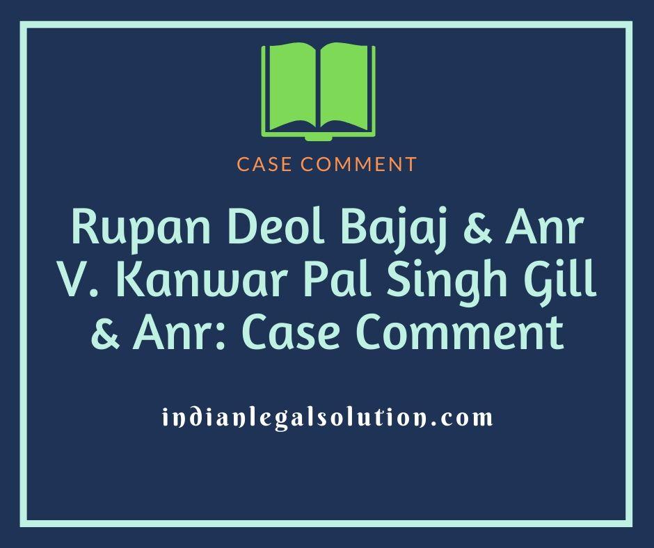 Rupan Deol Bajaj & Anr V. Kanwar Pal Singh Gill & Anr: Case Comment