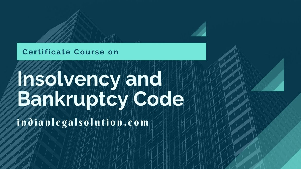 Certificate Course on Insolvency and Bankruptcy Code