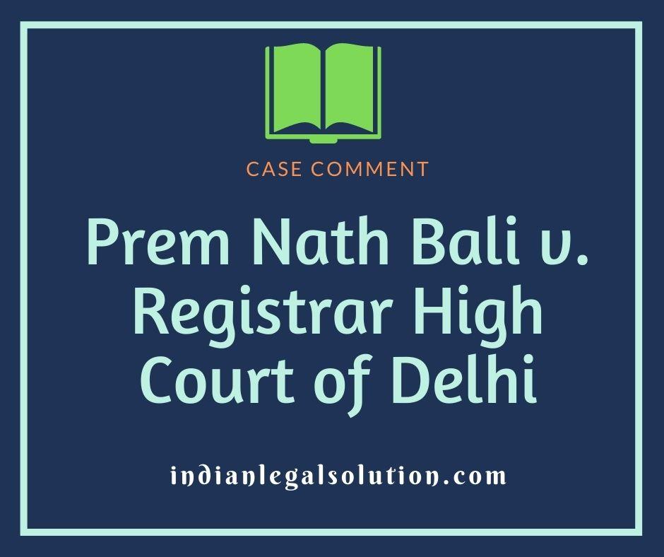 Prem Nath Bali v. Registrar High Court of Delhi