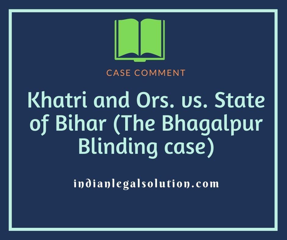 Khatri and Ors. vs. State of Bihar (The Bhagalpur Blinding case)