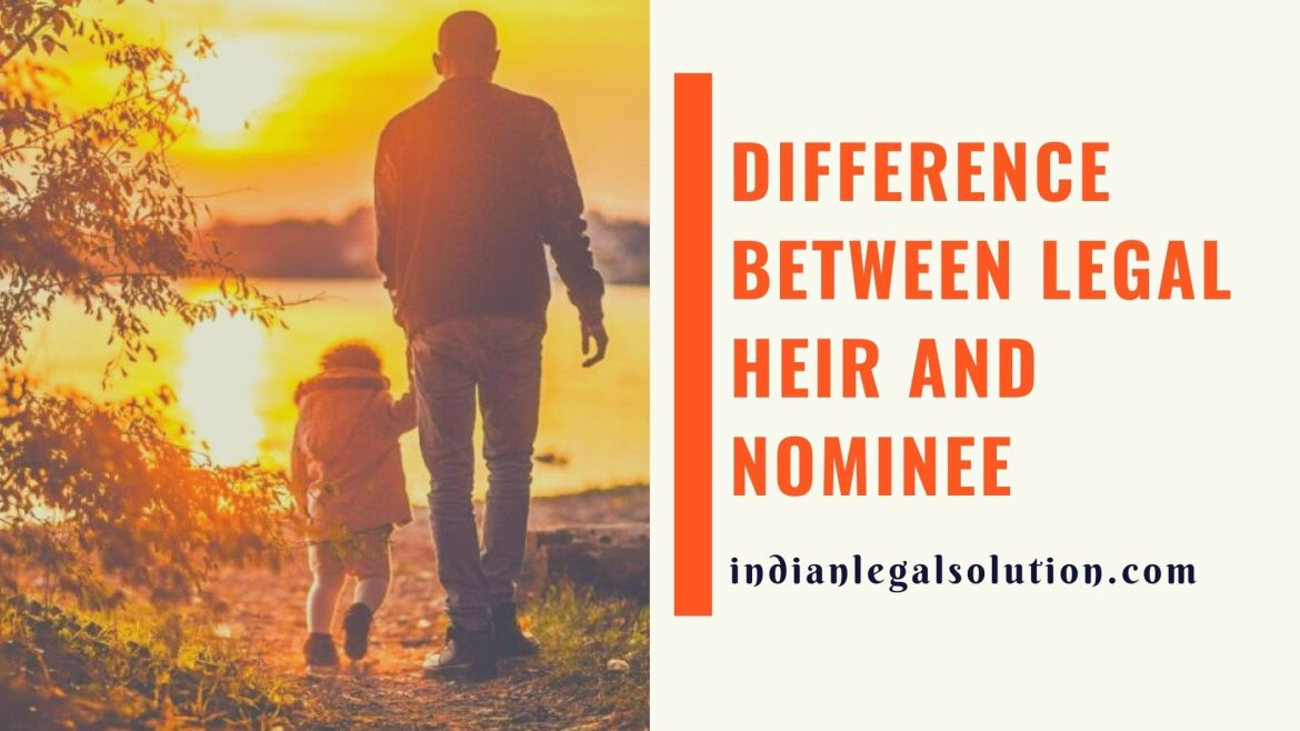 Difference between legal heir and nominee