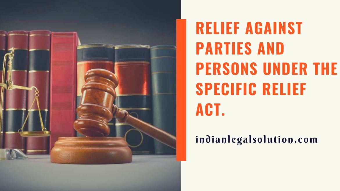 Relief against parties and persons under the specific relief act.