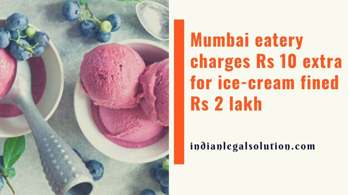 Fined Rs 2 lakh for charging Rs 10 extra for ice-cream