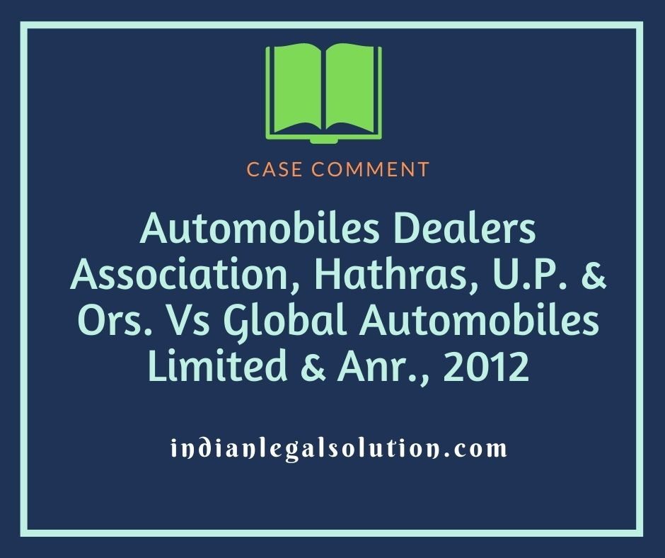 Automobiles Dealers Association, Hathras, U.P. & Ors. Vs Global Automobiles Limited & Anr., 2012