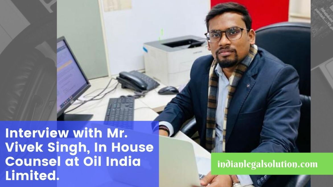 Interview with Mr. Vivek Singh, In House Counsel at Oil India Limited.