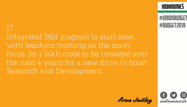 Integrated BEd program to start soon, with teachers training as the main focus. Rs 1 lakh crore to be invested over the next 4 years for a new drive to boost Research and Development.
