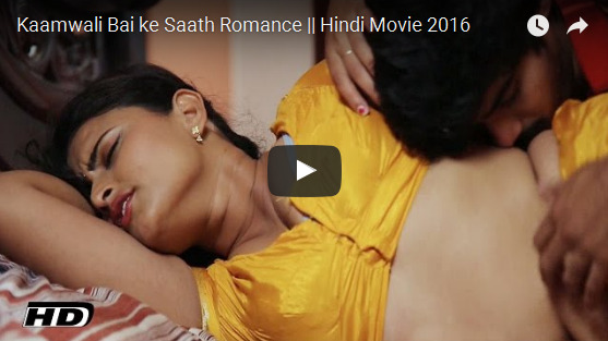 Kaamwali Bai ke Saath Romance -- Hindi Movie 2016 - YouTube 2016-03-21 23-03-36