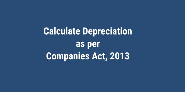Calculate Depreciation under Companies Act