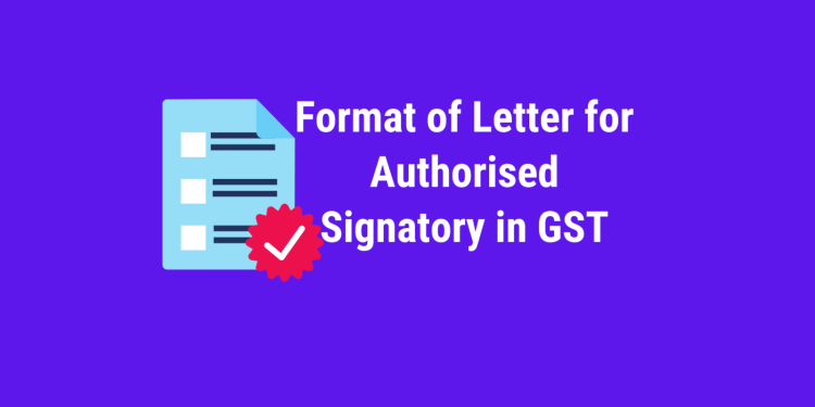 Format of Letter for Authorised Signatory in GST