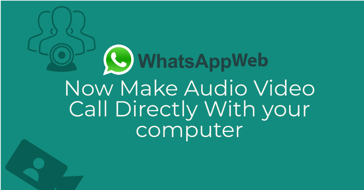 Now You Make Audio, Video Call in WhatsApp Web