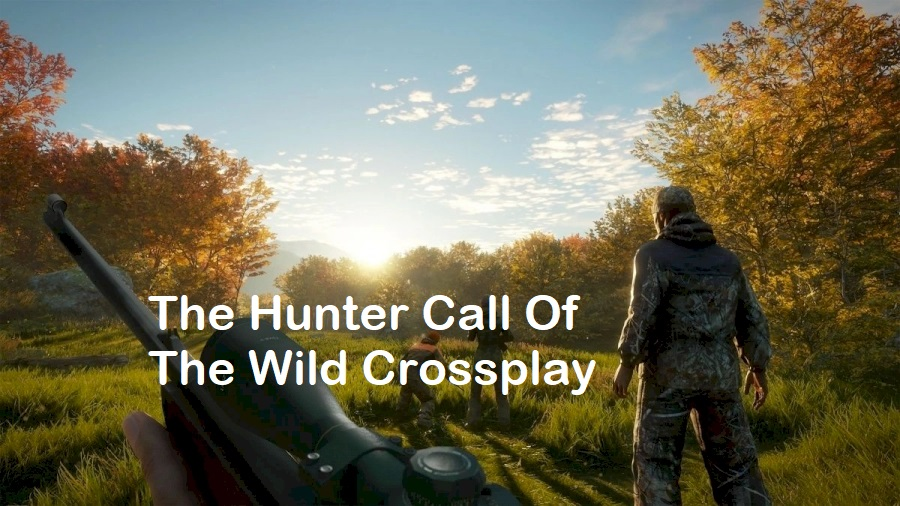 The Hunter call of the wild crossplay, Is The Hunter Call Of The Wild Cross Platform 2020?
