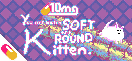You are such a Soft and Round Kitten - Key Art