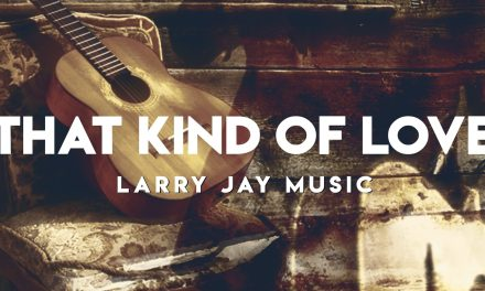 """You'll Fall In Love With Larry Jay's """"That Kind Of Love"""""""