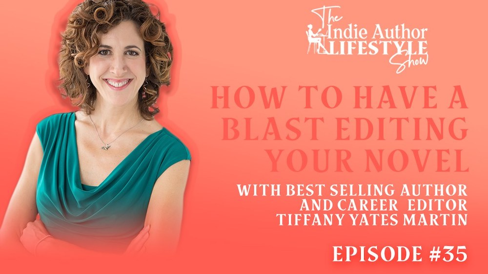 035: How to Have a Blast Editing your Novel with Best Selling Author and Career Editor Tiffany Yates Martin